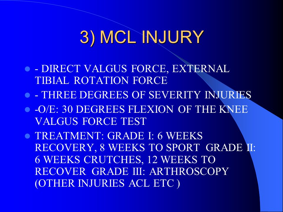 3) MCL INJURY - DIRECT VALGUS FORCE, EXTERNAL TIBIAL ROTATION FORCE