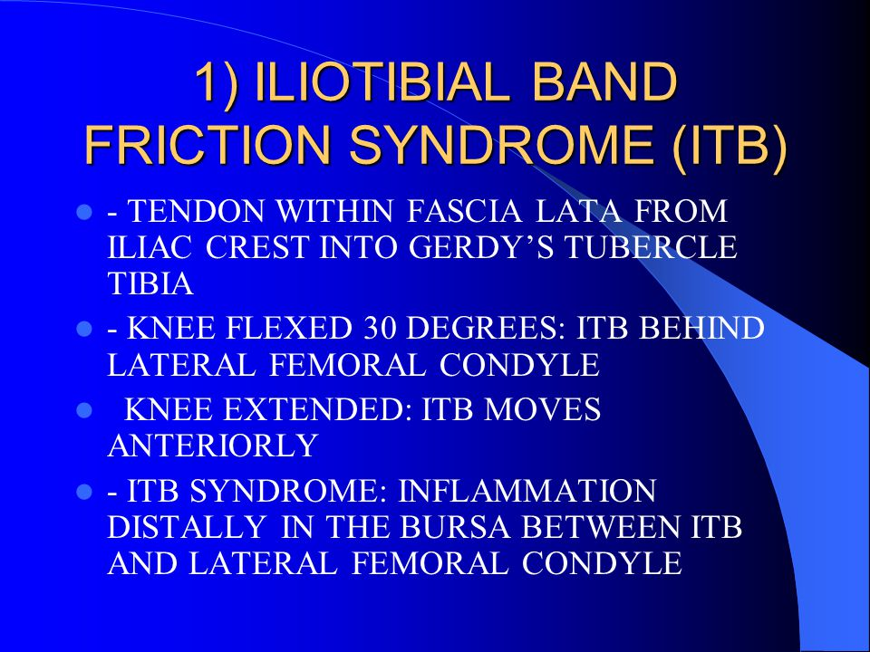 1) ILIOTIBIAL BAND FRICTION SYNDROME (ITB)