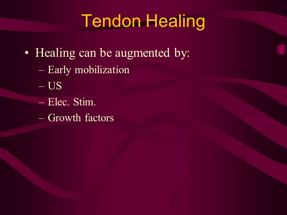 Tendon Healing Healing can be augmented by: Early mobilization US