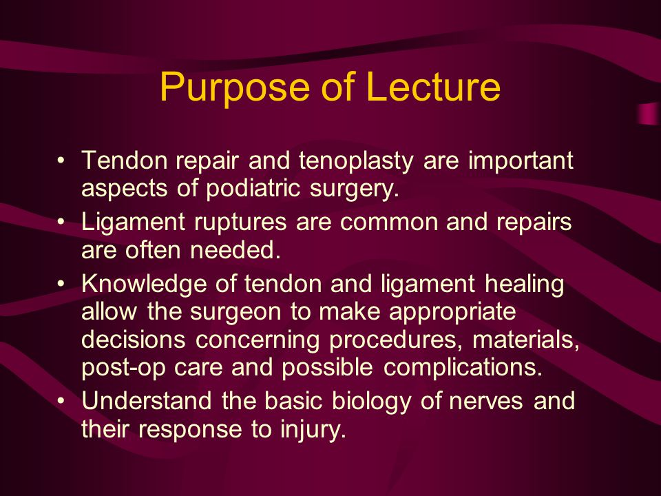 Purpose of Lecture Tendon repair and tenoplasty are important aspects of podiatric surgery.