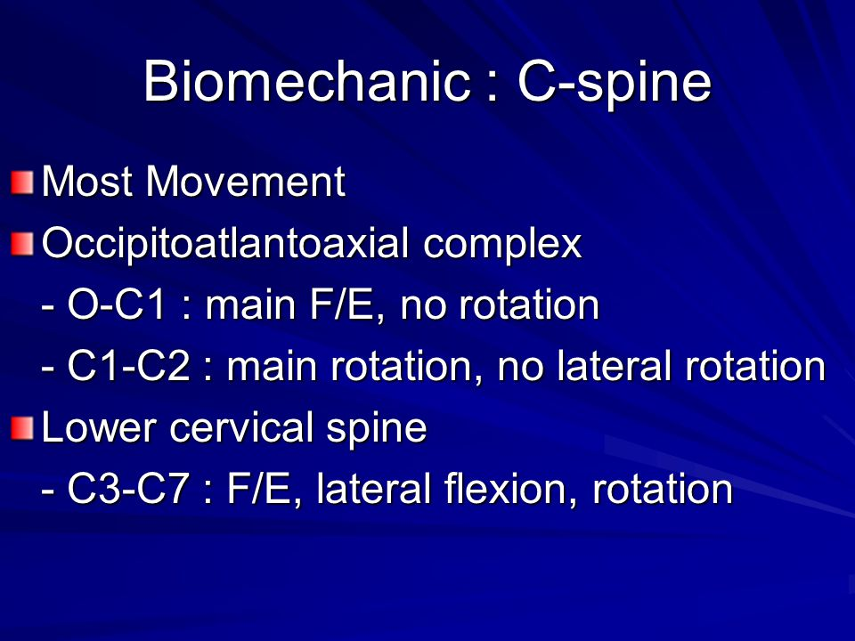 Biomechanic : C-spine Most Movement Occipitoatlantoaxial complex