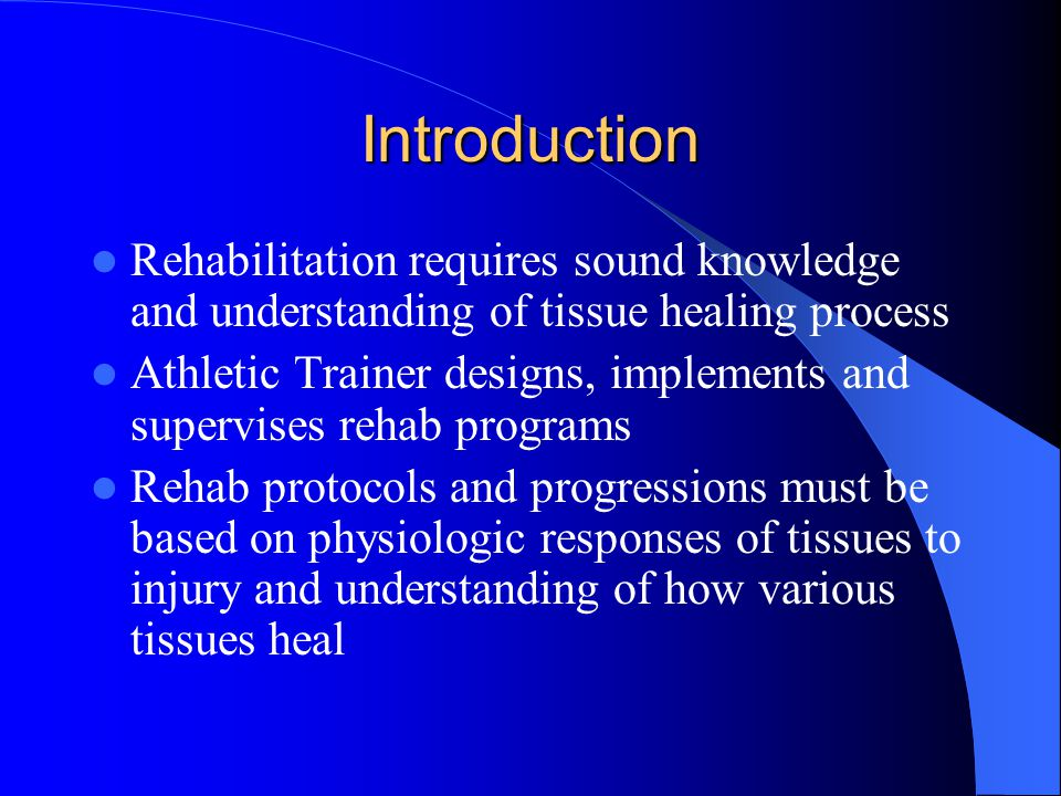 Introduction Rehabilitation requires sound knowledge and understanding of tissue healing process.