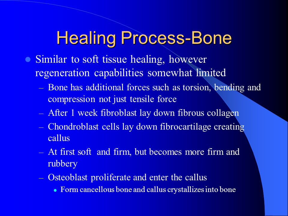 Healing Process-Bone Similar to soft tissue healing, however regeneration capabilities somewhat limited.