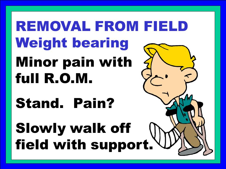 REMOVAL FROM FIELD Weight bearing