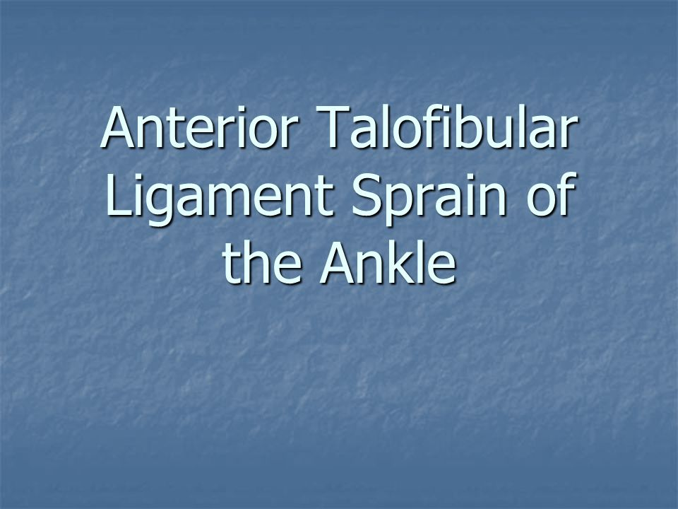Anterior Talofibular Ligament Sprain of the Ankle