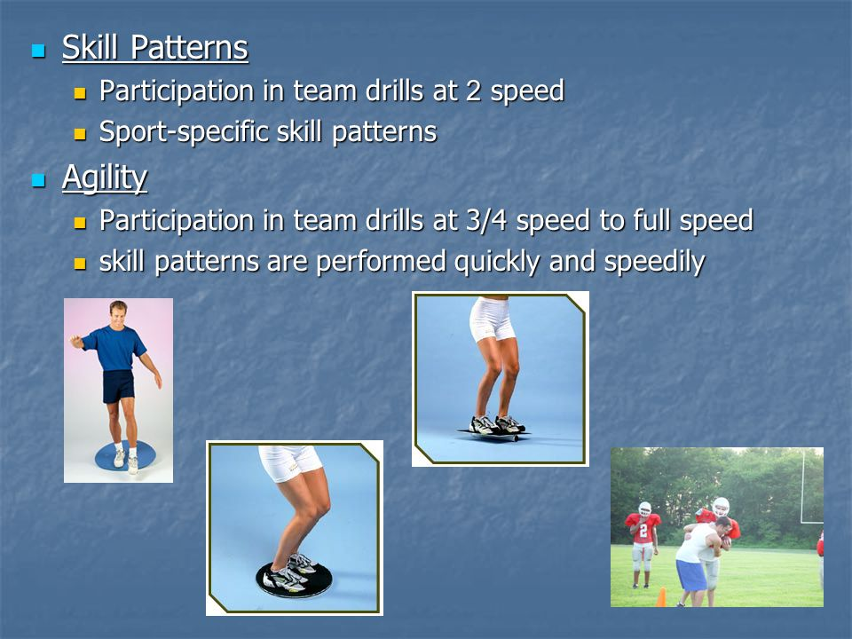 Skill Patterns Agility Participation in team drills at 2 speed