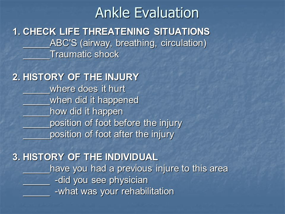 Ankle Evaluation 1. CHECK LIFE THREATENING SITUATIONS