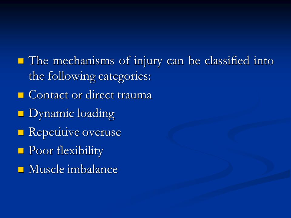 The mechanisms of injury can be classified into the following categories: