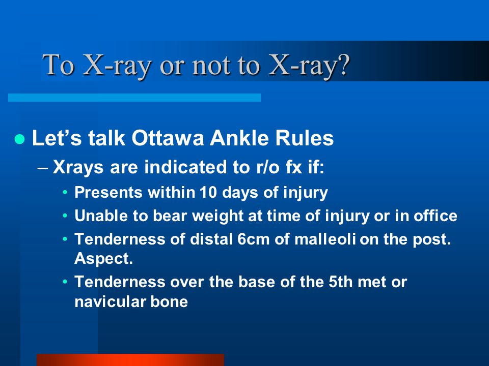To X-ray or not to X-ray Let's talk Ottawa Ankle Rules
