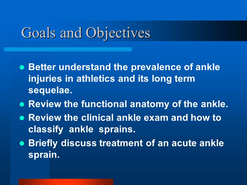 Goals and Objectives Better understand the prevalence of ankle injuries in athletics and its long term sequelae.