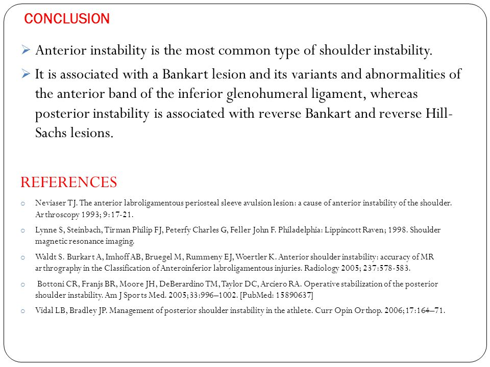 CONCLUSION Anterior instability is the most common type of shoulder instability.