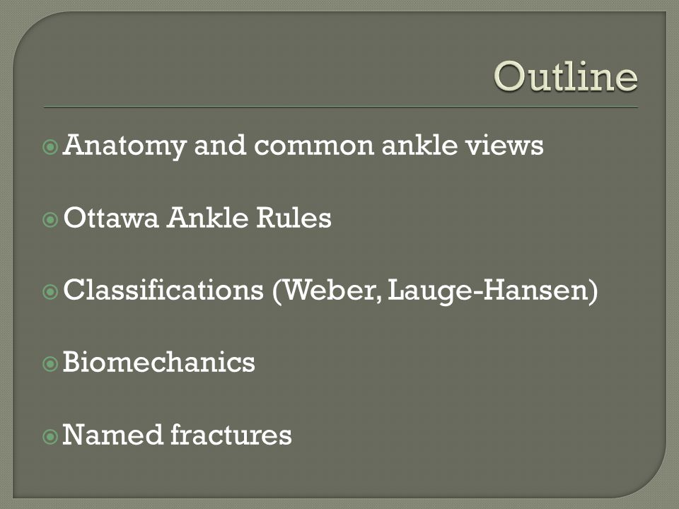 Outline Anatomy and common ankle views Ottawa Ankle Rules