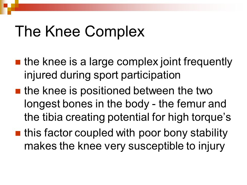 The Knee Complex the knee is a large complex joint frequently injured during sport participation.