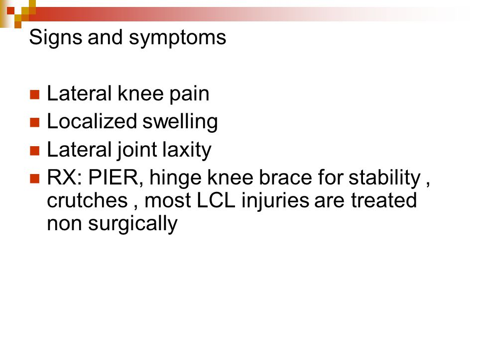 Signs and symptoms Lateral knee pain. Localized swelling. Lateral joint laxity.