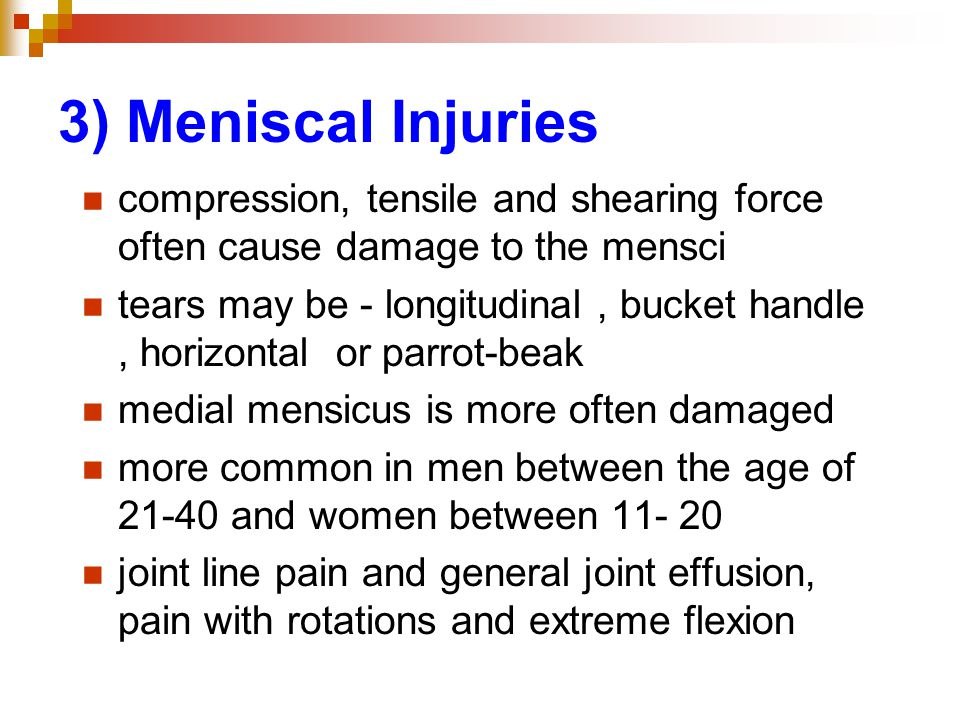 3) Meniscal Injuries compression, tensile and shearing force often cause damage to the mensci.