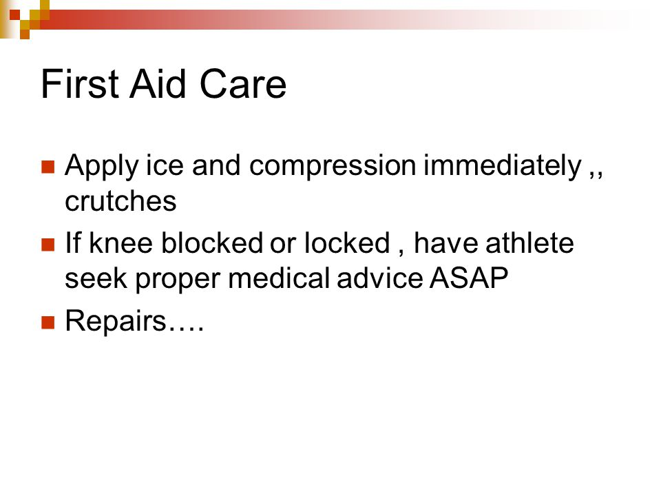 First Aid Care Apply ice and compression immediately ,, crutches