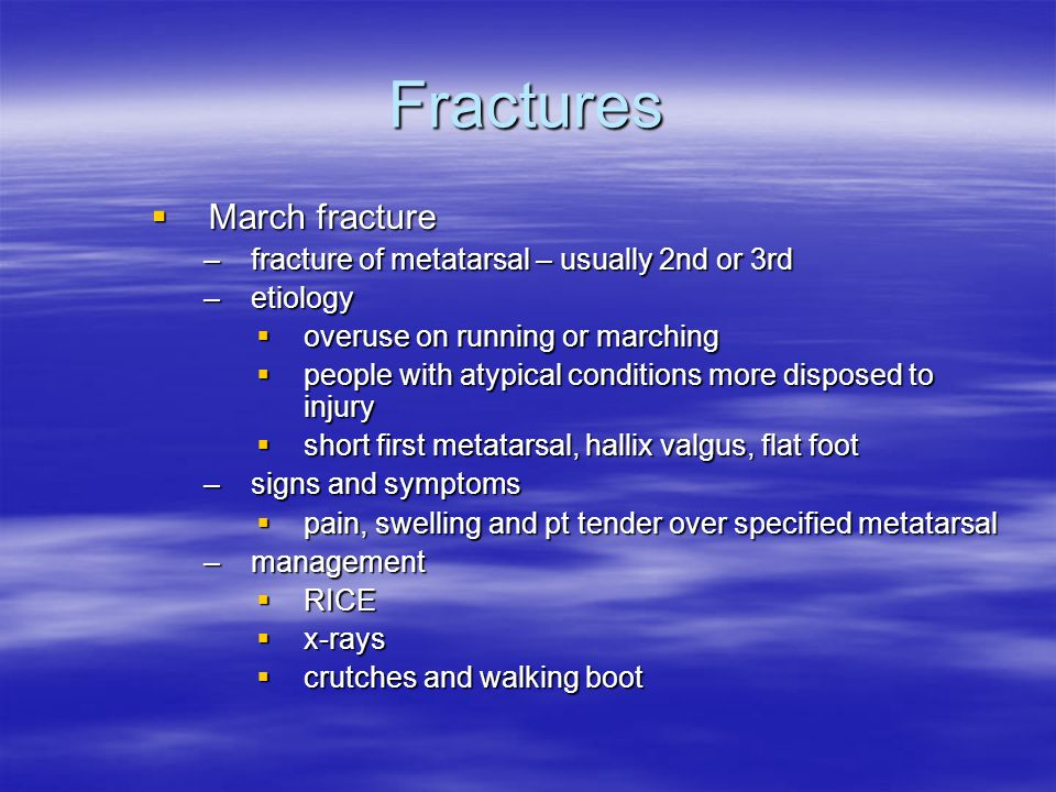 Fractures March fracture fracture of metatarsal – usually 2nd or 3rd