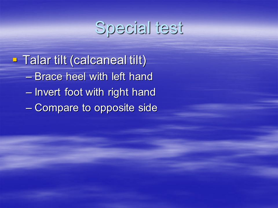 Special test Talar tilt (calcaneal tilt) Brace heel with left hand