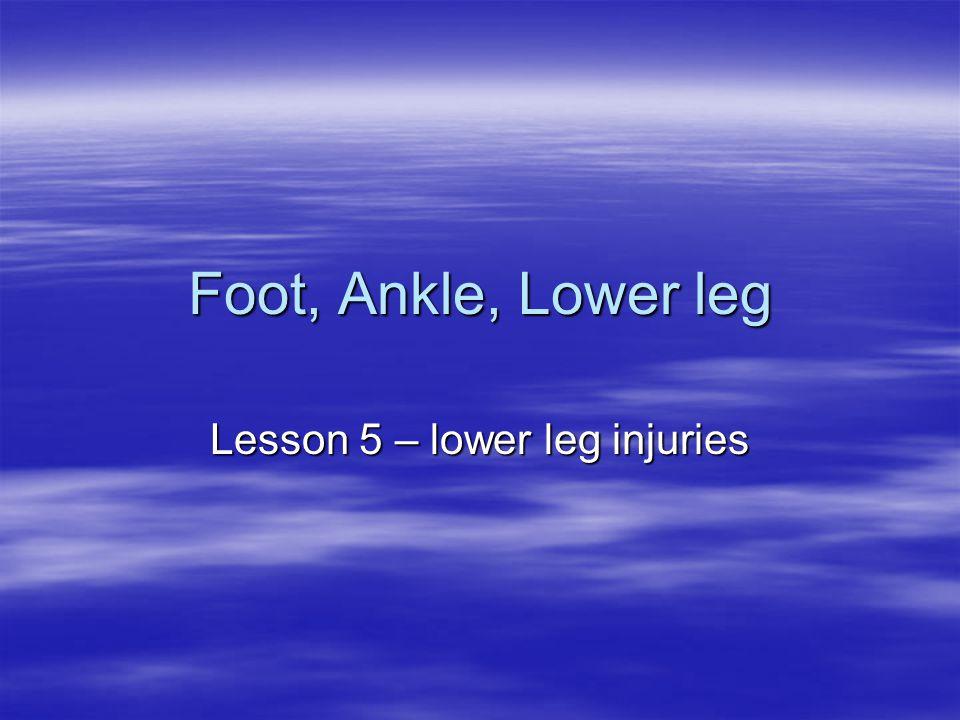 Lesson 5 – lower leg injuries