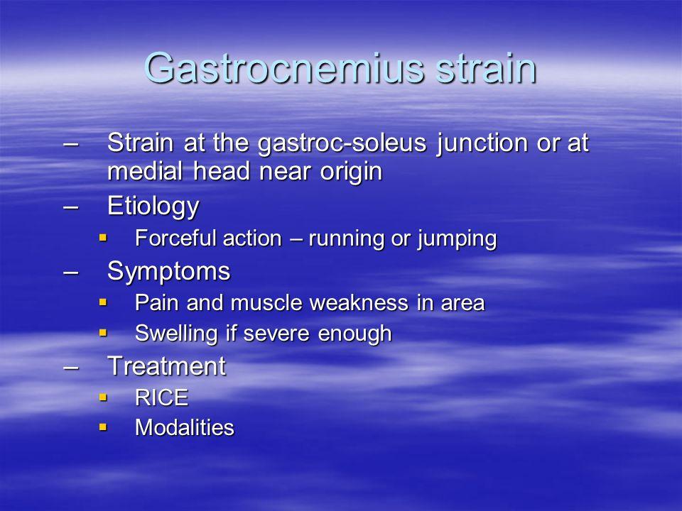 Gastrocnemius strain Strain at the gastroc-soleus junction or at medial head near origin. Etiology.