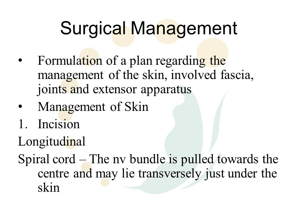 Surgical Management Formulation of a plan regarding the management of the skin, involved fascia, joints and extensor apparatus.