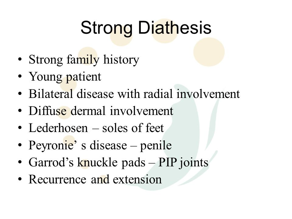 Strong Diathesis Strong family history Young patient