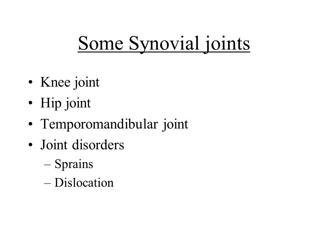 Some Synovial joints Knee joint Hip joint Temporomandibular joint
