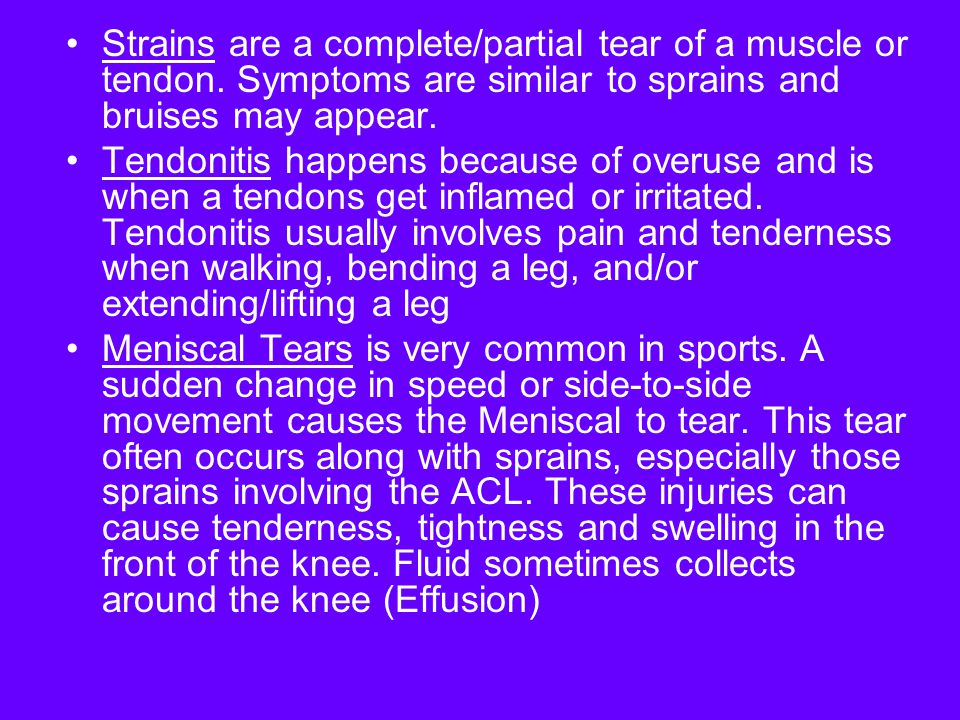 Strains are a complete/partial tear of a muscle or tendon