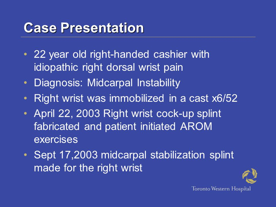Case Presentation 22 year old right-handed cashier with idiopathic right dorsal wrist pain. Diagnosis: Midcarpal Instability.