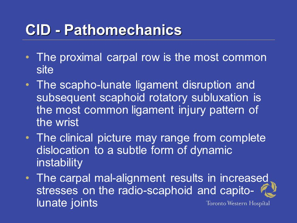 CID - Pathomechanics The proximal carpal row is the most common site
