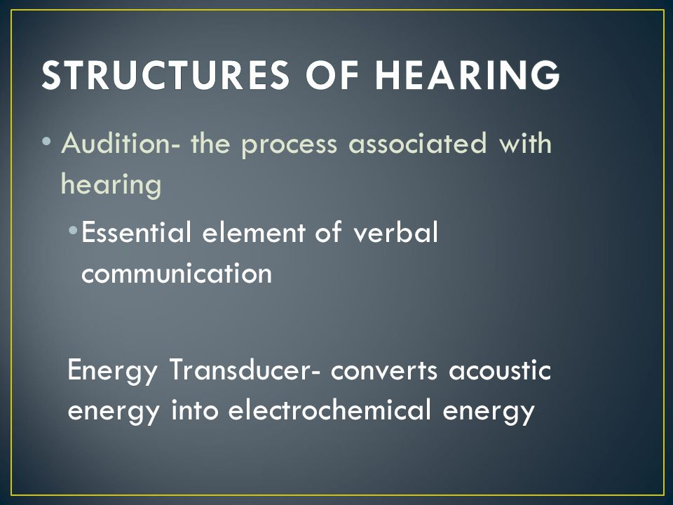 STRUCTURES OF HEARING Audition- the process associated with hearing