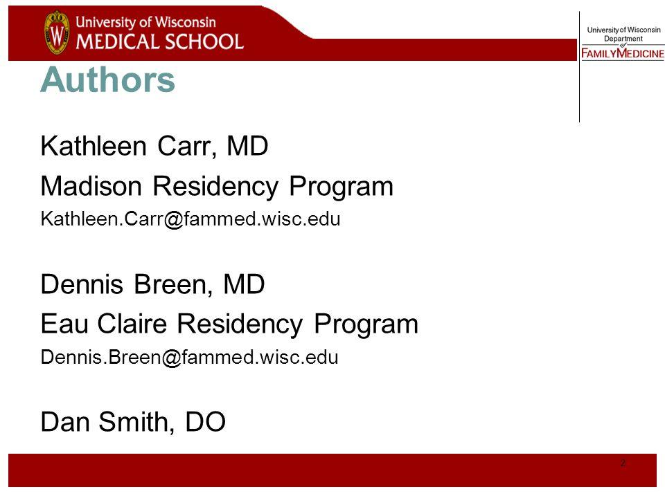 Authors Kathleen Carr, MD Madison Residency Program Dennis Breen, MD