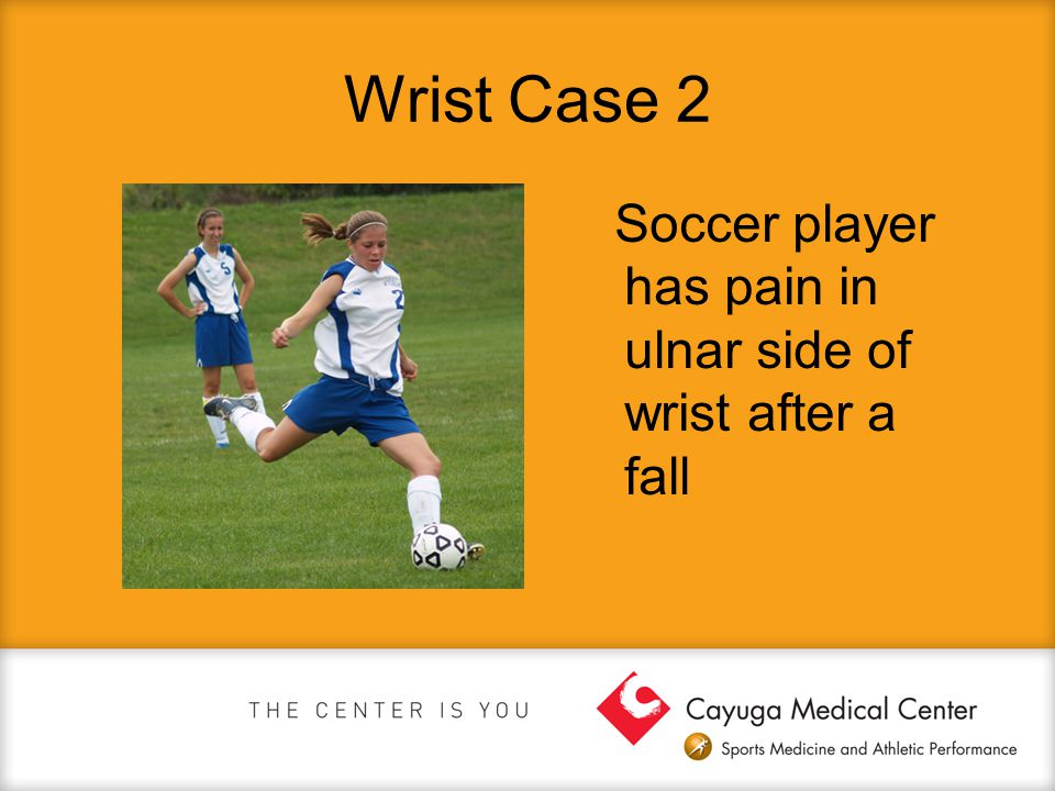 Wrist Case 2 Soccer player has pain in ulnar side of wrist after a fall