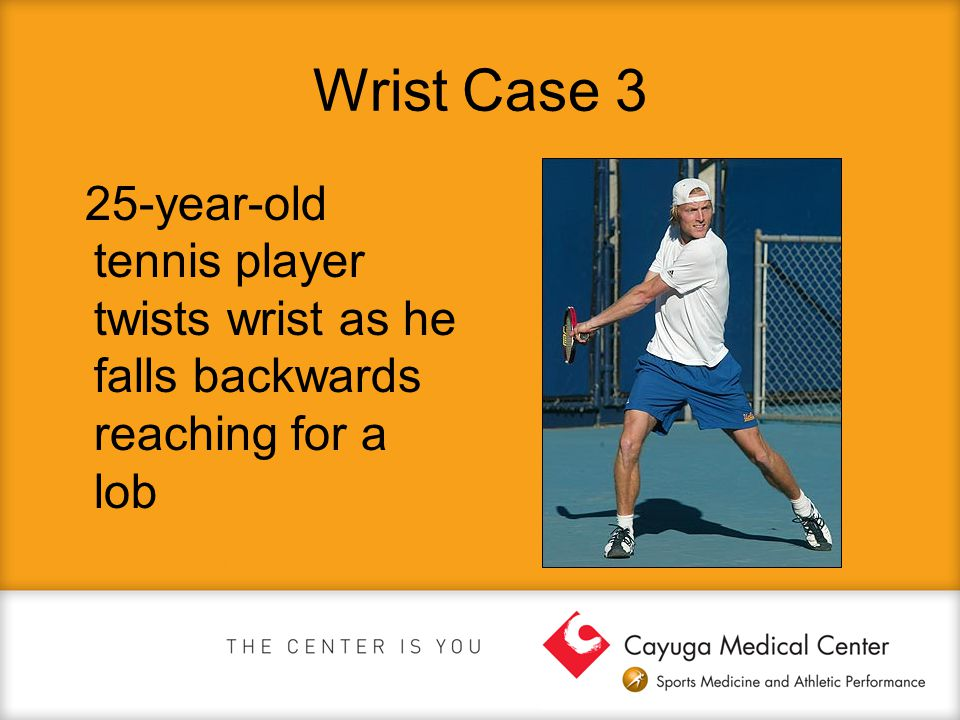 Wrist Case 3 25-year-old tennis player twists wrist as he falls backwards reaching for a lob
