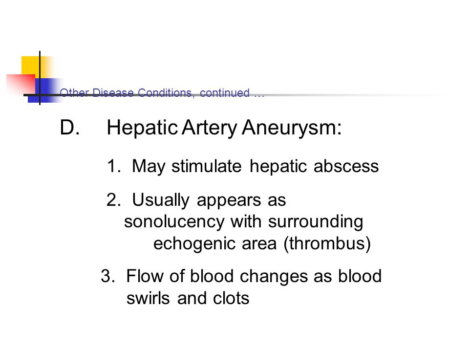 D. Hepatic Artery Aneurysm: 1. May stimulate hepatic abscess