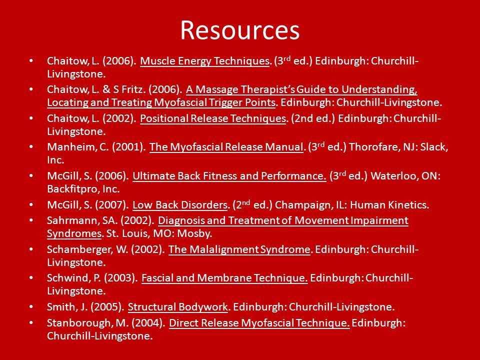 Resources Chaitow, L. (2006). Muscle Energy Techniques. (3rd ed.) Edinburgh: Churchill-Livingstone.