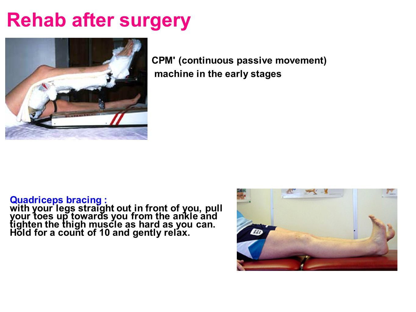 Rehab after surgery CPM (continuous passive movement)