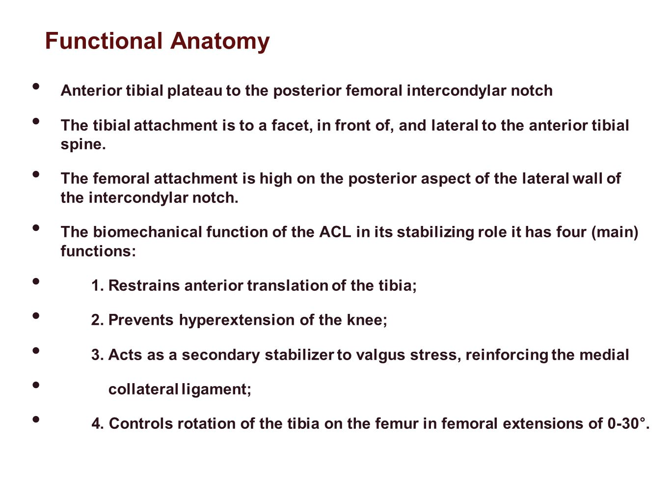 Functional Anatomy Anterior tibial plateau to the posterior femoral intercondylar notch.