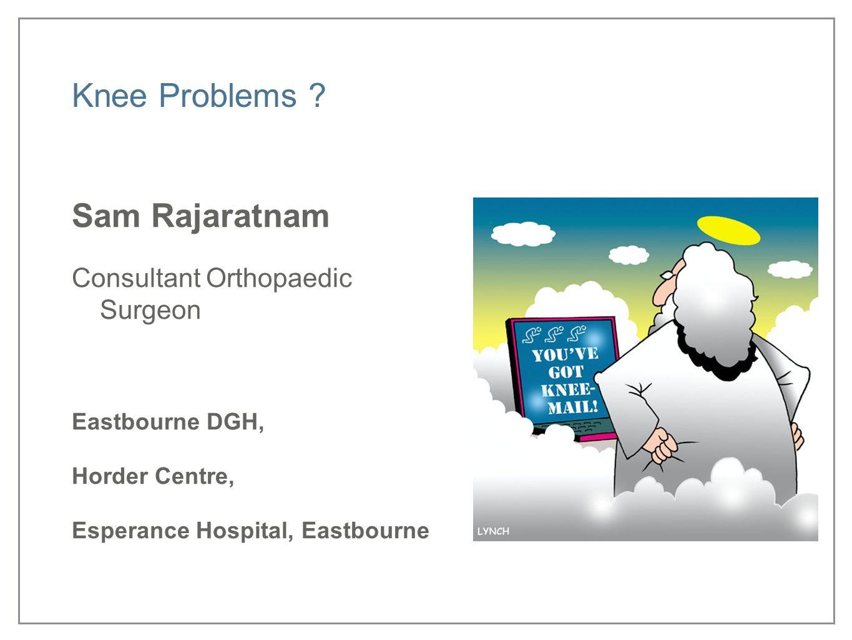 Knee Problems Sam Rajaratnam Consultant Orthopaedic Surgeon
