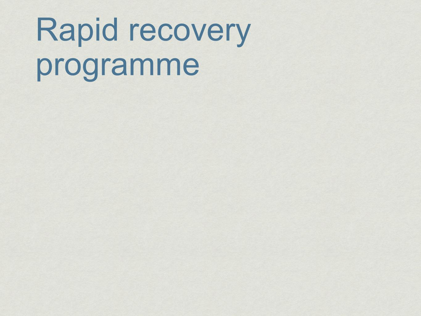 Rapid recovery programme