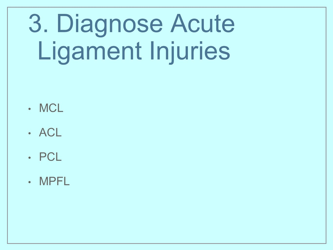 3. Diagnose Acute Ligament Injuries