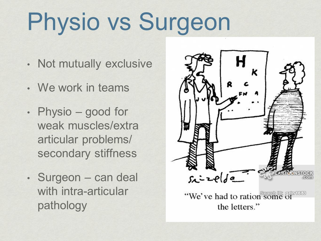 Physio vs Surgeon Not mutually exclusive We work in teams