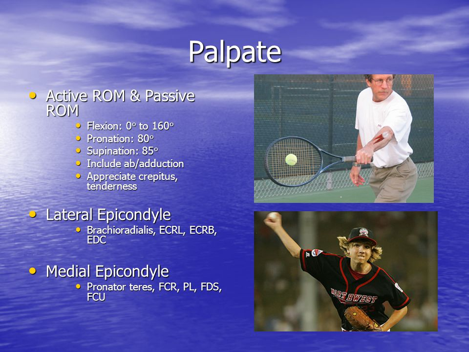 Palpate Active ROM & Passive ROM Lateral Epicondyle Medial Epicondyle
