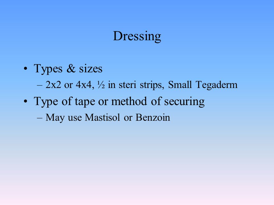 Dressing Types & sizes Type of tape or method of securing