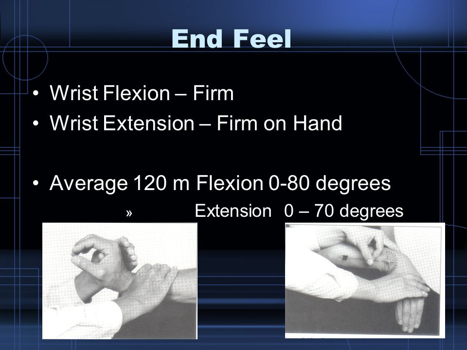 End Feel Wrist Flexion – Firm Wrist Extension – Firm on Hand