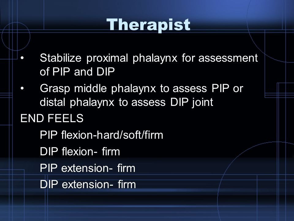 Therapist Stabilize proximal phalaynx for assessment of PIP and DIP