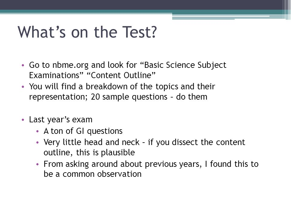 What's on the Test Go to nbme.org and look for Basic Science Subject Examinations Content Outline