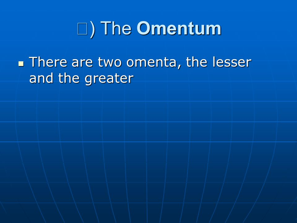 Ⅰ) The Omentum There are two omenta, the lesser and the greater