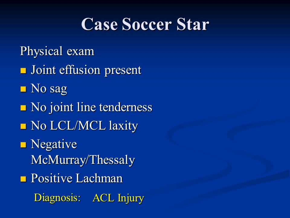 Case Soccer Star Physical exam Joint effusion present No sag