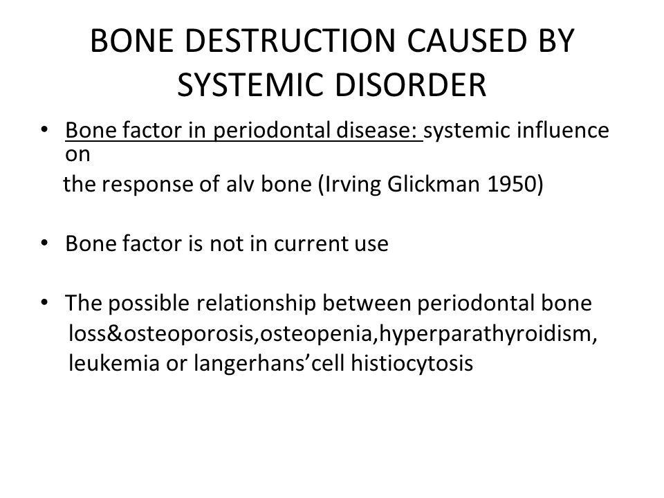 BONE DESTRUCTION CAUSED BY SYSTEMIC DISORDER